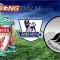 Liverpool VS Swansea City-Ngoại hạng Anh