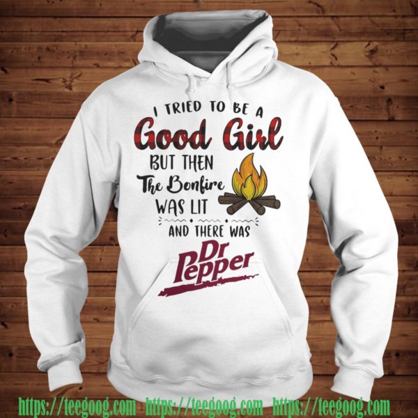 44dce33a Best I tried to be a good girl but then the Bonfire was lit and there was Dr  Pepper shirt